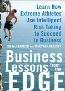 Обложка книги  - Business Lessons from the Edge: Learn How Extreme Athletes Use Intelligent Risk Taking to Succeed in Business