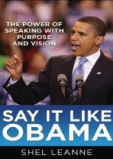 Обложка книги  - Say It Like Obama: The Power of Speaking with Purpose and Vision