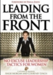 Обложка книги  - Leading From the Front: No-Excuse Leadership Tactics for Women