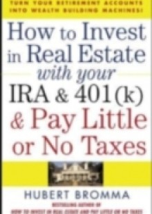 Обложка книги  - How to Invest in Real Estate With Your IRA and 401K & Pay Little or No Taxes