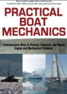 Обложка книги  - Practical Boat Mechanics: Commonsense Ways to Prevent, Diagnose, and Repair Engines and Mechanical Problems