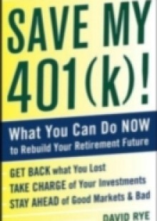 Обложка книги  - Save My 401(k)!: What You Can Do Now to Rebuild Your Retirement Future