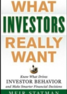Обложка книги  - What Investors Really Want: Know What Drives Investor Behavior and Make Smarter Financial Decisions