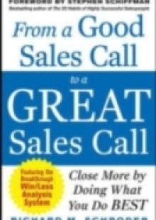 Обложка книги  - From a Good Sales Call to a Great Sales Call: Close More by Doing What You Do Best