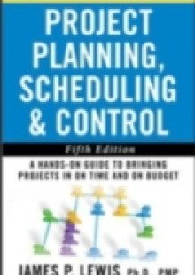 Обложка книги  - Project Planning, Scheduling, and Control: The Ultimate Hands-On Guide to Bringing Projects in On Time and On Budget , Fifth Edition