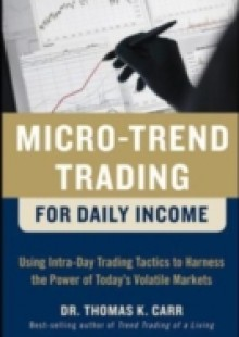 Обложка книги  - Micro-Trend Trading for Daily Income: Using Intra-Day Trading Tactics to Harness the Power of Today's Volatile Markets
