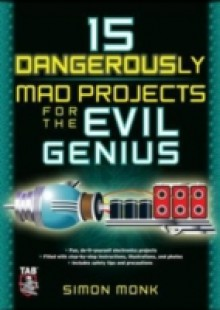 Обложка книги  - 15 Dangerously Mad Projects for the Evil Genius