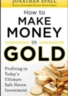 Обложка книги  - How to Profit in Gold: Professional Tips and Strategies for Today s Ultimate Safe Haven Investment