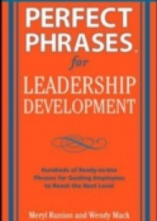 Обложка книги  - Perfect Phrases for Leadership Development: Hundreds of Ready-to-Use Phrases for Guiding Employees to Reach the Next Level