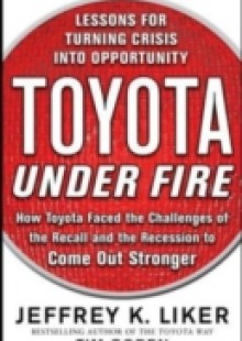 Обложка книги  - Toyota Under Fire: Lessons for Turning Crisis into Opportunity