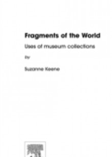 Обложка книги  - Fragments of the World: Uses of Museum Collections