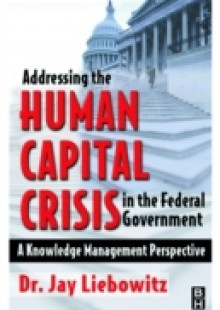 Обложка книги  - Addressing the Human Capital Crisis in the Federal Government