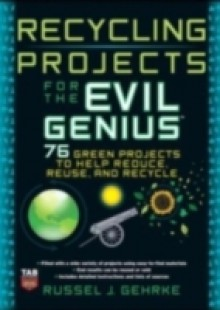 Обложка книги  - Recycling Projects for the Evil Genius