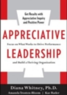 Обложка книги  - Appreciative Leadership: Focus on What Works to Drive Winning Performance and Build a Thriving Organization