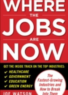Обложка книги  - Where the Jobs Are Now: The Fastest-Growing Industries and How to Break Into Them