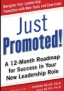 Обложка книги  - Just Promoted! A 12-Month Road Map for Success in Your New Leadership Role, Second Edition