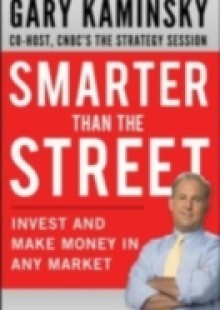 Обложка книги  - Smarter Than the Street: Invest and Make Money in Any Market