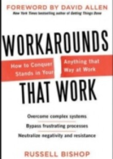 Обложка книги  - Workarounds That Work: How to Conquer Anything That Stands in Your Way at Work