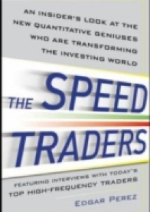 Обложка книги  - Speed Traders: An Insider s Look at the New High-Frequency Trading Phenomenon That is Transforming the Investing World