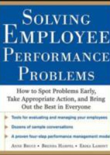 Обложка книги  - Solving Employee Performance Problems: How to Spot Problems Early, Take Appropriate Action, and Bring Out the Best in Everyone
