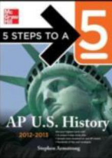 Обложка книги  - 5 Steps to a 5 AP US History, 2012-2013 Edition