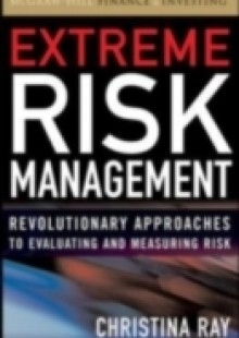 Обложка книги  - Extreme Risk Management: Revolutionary Approaches to Evaluating and Measuring Risk