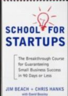 Обложка книги  - School for Startups: The Breakthrough Course for Guaranteeing Small Business Success in 90 Days or Less