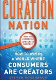 Обложка книги  - Curation Nation: How to Win in a World Where Consumers are Creators
