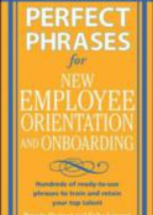 Обложка книги  - Perfect Phrases for New Employee Orientation and Onboarding: Hundreds of ready-to-use phrases to train and retain your top talent