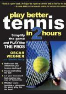 Обложка книги  - PLAY BETTER TENNIS IN TWO HOURS