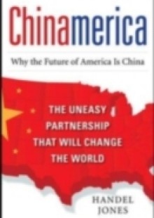 Обложка книги  - CHINAMERICA: The Uneasy Partnership that Will Change the World