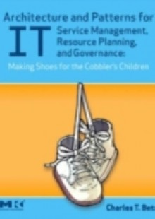 Обложка книги  - Architecture and Patterns for IT Service Management, Resource Planning, and Governance: Making Shoes for the Cobbler's Children