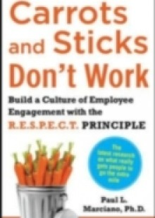 Обложка книги  - Carrots and Sticks Don't Work: Build a Culture of Employee Engagement with the Principles of RESPECT