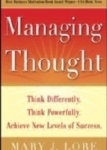 Обложка книги  - Managing Thought: Think Differently. Think Powerfully. Achieve New Levels of Success