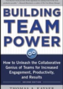 Обложка книги  - Building Team Power: How to Unleash the Collaborative Genius of Teams for Increased Engagement, Productivity, and Results