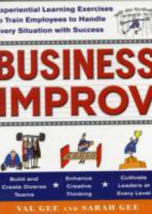Обложка книги  - Business Improv: Experiential Learning Exercises to Train Employees to Handle Every Situation with Success