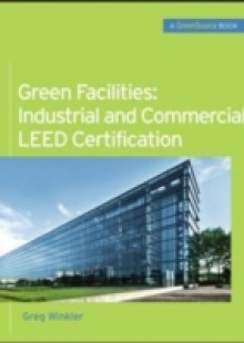 Обложка книги  - Green Facilities: Industrial and Commercial LEED Certification (GreenSource)