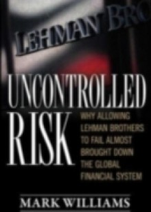 Обложка книги  - Uncontrolled Risk: Lessons of Lehman Brothers and How Systemic Risk Can Still Bring Down the World Financial System
