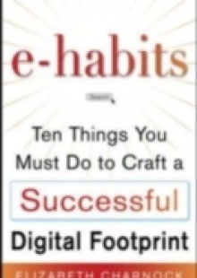 Обложка книги  - E-Habits: What You Must Do to Optimize Your Professional Digital Presence