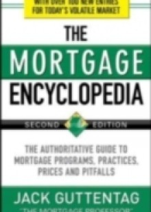 Обложка книги  - Mortgage Encyclopedia: The Authoritative Guide to Mortgage Programs, Practices, Prices and Pitfalls, Second Edition