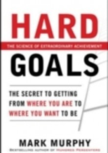 Обложка книги  - Hard Goals : The Secret to Getting from Where You Are to Where You Want to Be