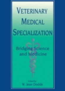 Обложка книги  - Veterinary Medical Specialization: Bridging Science and Medicine