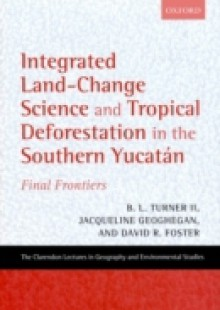 Обложка книги  - Integrated Land-Change Science and Tropical Deforestation in the Southern Yucatan: Final Frontiers