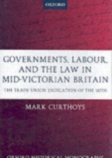 Обложка книги  - Governments, Labour, and the Law in Mid-Victorian Britain: The Trade Union Legislation of the 1870s