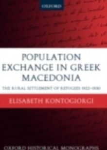 Обложка книги  - Population Exchange in Greek Macedonia: The Rural Settlement of Refugees 1922-1930