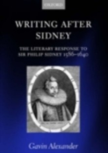 Обложка книги  - Writing after Sidney: The Literary Response to Sir Philip Sidney 1586-1640