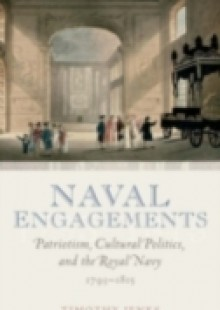 Обложка книги  - Naval Engagements: Patriotism, Cultural Politics, and the Royal Navy 1793-1815