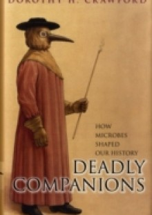Обложка книги  - Deadly Companions: How microbes shaped our history