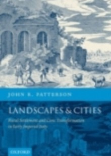 Обложка книги  - Landscapes and Cities: Rural Settlement and Civic Transformation in Early Imperial Italy