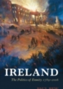 Обложка книги  - Ireland: The Politics of Enmity 1789-2006
